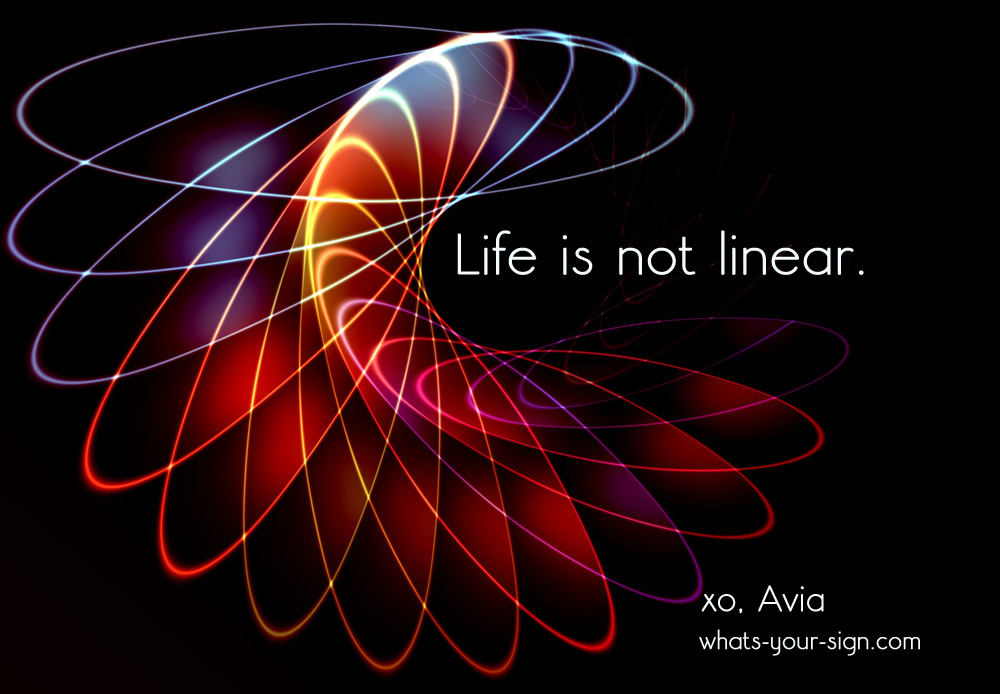 life is not linear avia whats your sign